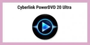 CyberLink PowerDVD 20 Crack With Activation Code Full Download 2021